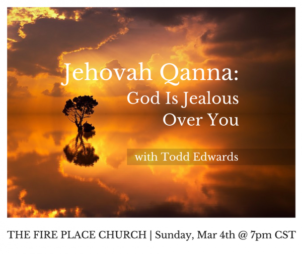 TFPC - The love and jealousy of God with Todd Edwards